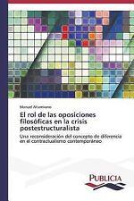 El Rol de Las Oposiciones Filosoficas en la Crisis Postestructuralista by...