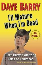 I'll Mature When I'm Dead: Dave Barry's Amazing Tales of Adulthood, Good Books