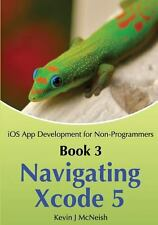 Navigating Xcode 5 - IOS App Development for Non-Programmers : The Series on...