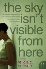 P. S.: The Sky Isn't Visible from Here : A Memoir by Felicia C. Sullivan...