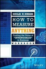 How to Measure Anything Workbook : Finding the Value of Intangibles in...