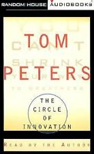 The CIRCLE of INNOVATION : You Can't SHRINK Your WAY to GREATNESS by TOM PETERS