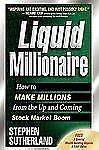 Liquid Millionaire : How to Make Millions from the up and Coming Stock Market...