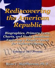 Rediscovering the American Republic : Biographies, Primary Texts, Charts, and...