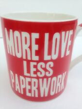 MORE LOVE LESS PAPERWORK WORDS OF WISDOM COFFEE CHINA CUP MUG RED WHITE