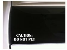 "Caution Do Not Pet Vinyl Sticker Car Decal 7"" L66 Dogs Pets Animals Warning Dog"