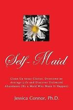 Self-Maid : Clean up Inner Clutter, Overcome an Average Life and Discover...