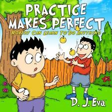 Practice Makes Perfect : Robert Can Learn to Do Anything by D. J. Eva (2014,...