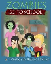 Zombies Go to School by Katrina N. Holmes (2013, Paperback)
