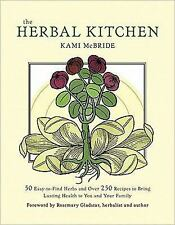 Good, Herbal Kitchen, The: 50 Easy-to-Find Herbs and Over 250 Recipes to Bring L
