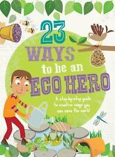 23 Ways to be an Eco Hero: A step-by-step guide to creative ways you can save th