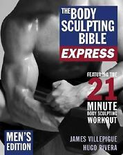 The Body Sculpting Bible: The Body Sculpting Bible Express : Men's Edition by...