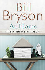 At Home: A Short History of Private Life by Bill Bryson (Hardback, 2010)