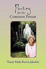Poetry for the Common Person by Tracey Paula Ruibis-Jakubik (2010, Paperback)