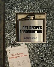 Lost Recipes of Prohibition : Notes from a Bootlegger's Manual by Matthew...