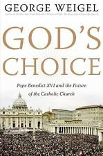 God's Choice: Pope Benedict XVI and the Future of the Catholic Church Weigel, G