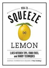 How to Squeeze a Lemon : 1,023 Kitchen Tips, Food Fixes, and Handy Techniques...