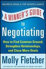 A Winner's Guide to Negotiating : How to Find Common Ground, Strengthen...