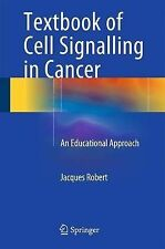 Textbook of Cell Signalling in Cancer: An Educational Approach, Robert, Jacques,