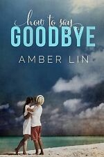 How to Say Goodbye by Amber Lin (2014, Paperback)