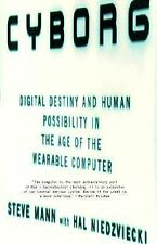 Cyborg: Digital Destiny and Human Possibility in the Age of the Wearable Comput
