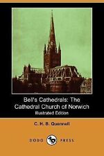Bell's Cathedrals : The Cathedral Church of Norwich by C. H. B. Quennell...