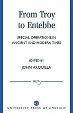 From Troy to Entebbe: Special Operations in Ancient and Modern Times by Arquill