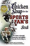 Chicken Soup for the Sports Fan's Soul: Stories of Insight, Inspiration and Lau