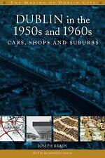 Dublin in the 1950s and 1960s: Cars, Shops and Suburbs by Four Courts Press...