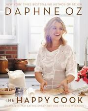 The Happy Cook 125 Recipes for Eating Every Day Like It's the Weekend by D Oz
