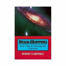 Star-Hopping : Your Visa to Viewing the Universe by Robert A. Garfinkle...