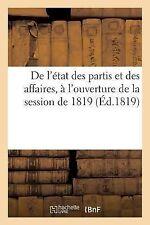 De l'Etat des Partis et des Affaires, a l'Ouverture de la Session De 1819 by...