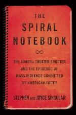 The Spiral Notebook : The Aurora Theater Shooter and the Forces Shaping...
