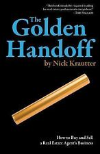 The Golden Handoff : How to Buy and Sell a Real Estate Agent's Business by...