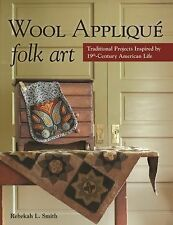Wool Appliqué Folk Art : Traditional Projects Inspired by 19th-Century...
