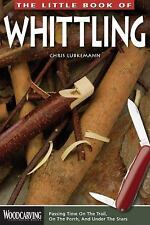 Little Book of Whittling, The: Passing Time on the trail, on the Porch, and Unde