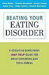 Beating Your Eating Disorder : A Cognitive-Behavioural Self-Help Guide for...