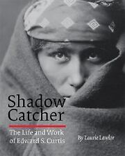 Shadow Catcher: The Life and Work of Edward S. Curtis by Lawlor, Laurie