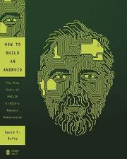 How to Build an Android: The True Story of Philip K. Dick's Robotic.... NEW BOOK