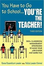 You Have to Go to School...You're the Teacher!: 300+ Classroom Management Strate