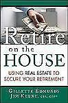 Retire On the House: Using Real Estate To Secure Your Retirement-ExLibrary