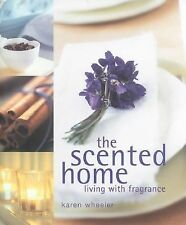 The Scented Home : Living with Fragrance by Carlton Books Staff and Karen...