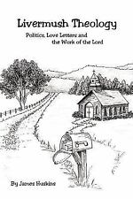 Livermush Theology : Politics Love Letters and the Work of the Lord by James...