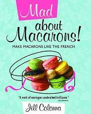 Mad About Macarons!: Make Macarons Like the French by Jill Colonna (Hardback, 2…