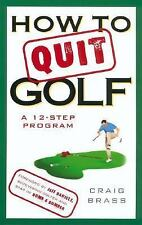 How to Quit Golf : A 12-Step Program by Craig Brass (2002, Paperback)