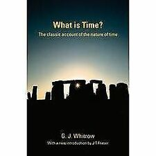 What Is Time? : The Classic Account of the Nature of Time by J. T. Fraser and...