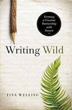 Writing Wild : Forming a Creative Partnership with Nature by Tina Welling...