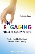 Engaging 'Hard to Reach' Parents: Teacher-Parent Collaboration to Promote...