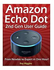 Amazon Echo Dot: Echo Dot User Manual: From Newbie to by Ray Higgins [Paperback]