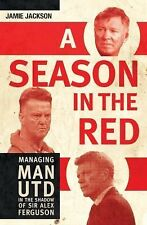 Season in the Red : Managing Man UTD in the Shadow of Sir Alex Ferguson by...